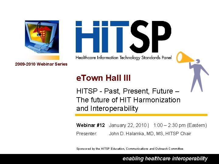 2009 -2010 Webinar Series e. Town Hall III HITSP - Past, Present, Future –