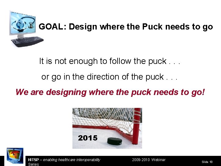 GOAL: Design where the Puck needs to go It is not enough to follow