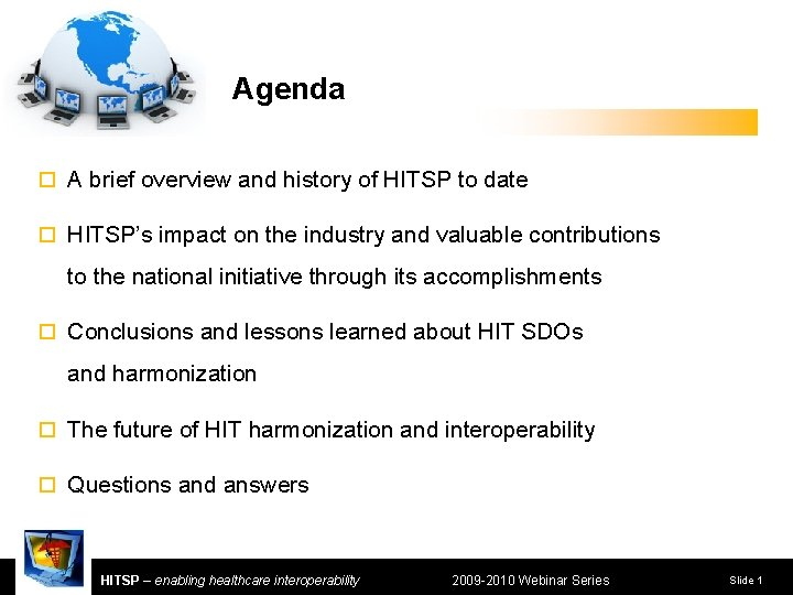 Agenda ¨ A brief overview and history of HITSP to date ¨ HITSP's impact