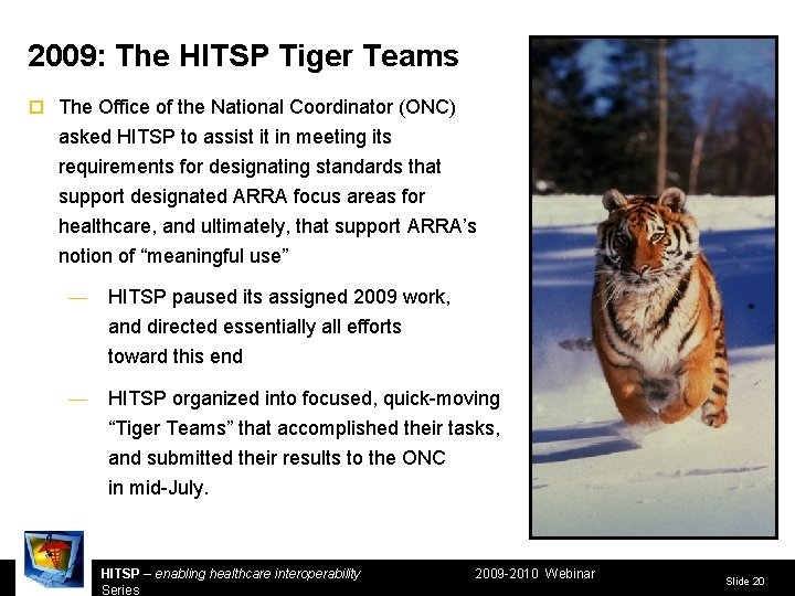 2009: The HITSP Tiger Teams ¨ The Office of the National Coordinator (ONC) asked