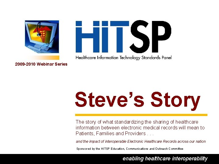 2009 -2010 Webinar Series Steve's Story The story of what standardizing the sharing of
