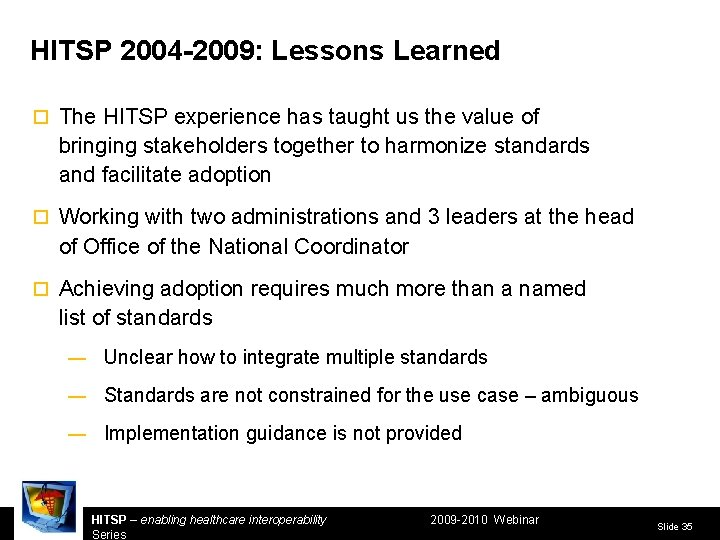 HITSP 2004 -2009: Lessons Learned ¨ The HITSP experience has taught us the value