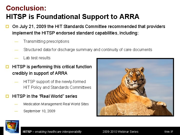 Conclusion: HITSP is Foundational Support to ARRA ¨ On July 21, 2009 the HIT