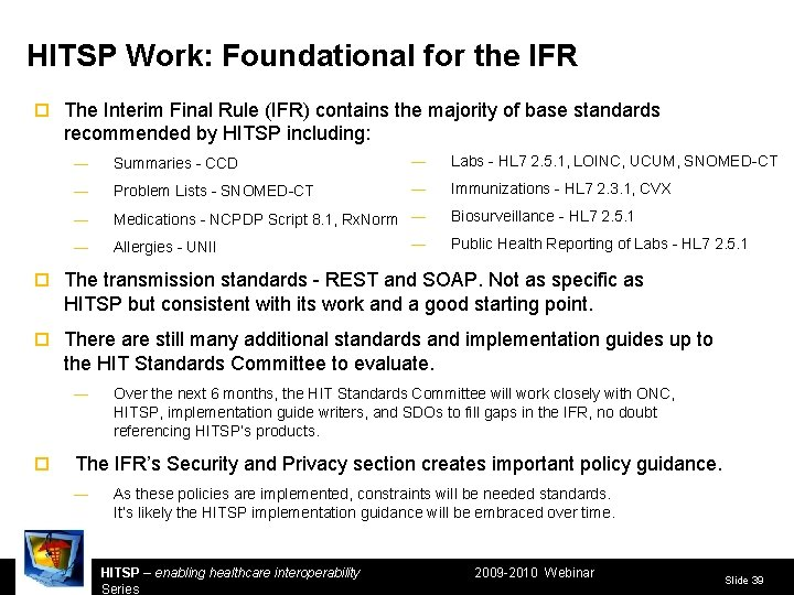 HITSP Work: Foundational for the IFR ¨ The Interim Final Rule (IFR) contains the