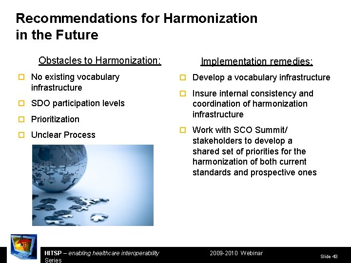 Recommendations for Harmonization in the Future Obstacles to Harmonization: ¨ No existing vocabulary infrastructure