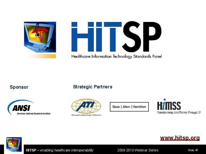 Sponsor Strategic Partners www. hitsp. org HITSP – enabling healthcare interoperability 2009 -2010 Webinar