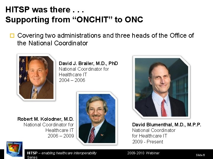 """HITSP was there. . . Supporting from """"ONCHIT"""" to ONC ¨ Covering two administrations"""