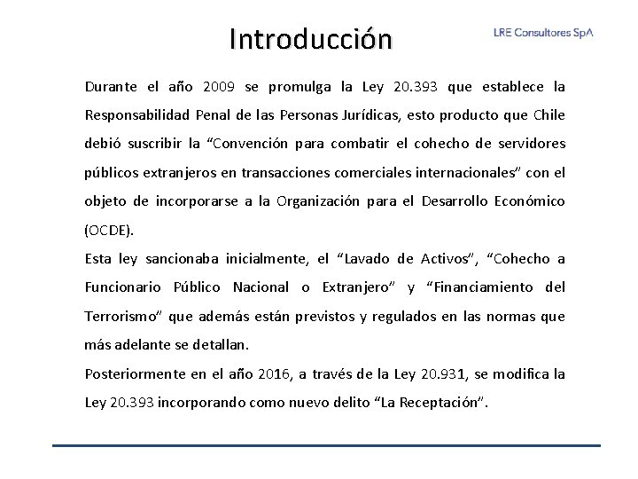 Introducción Durante el año 2009 se promulga la Ley 20. 393 que establece la
