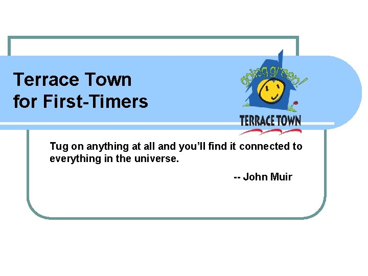 Terrace Town for First-Timers Tug on anything at all and you'll find it connected