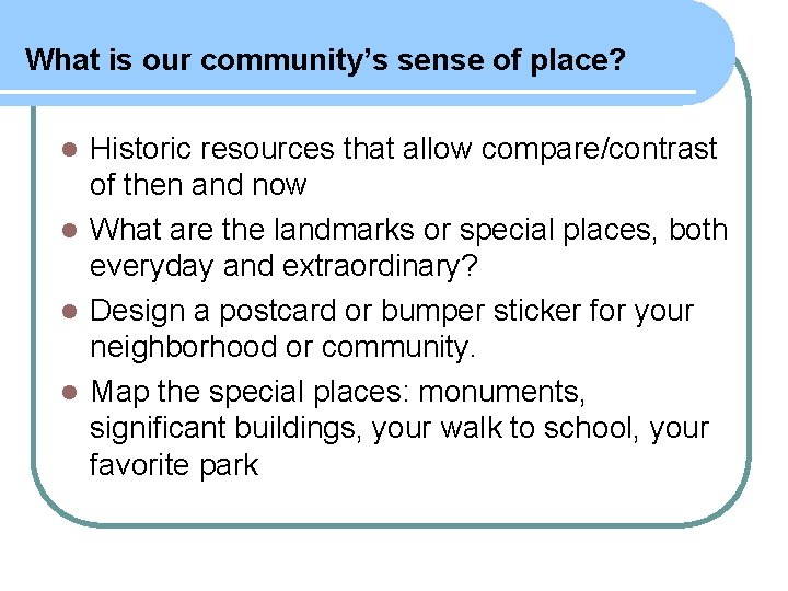 What is our community's sense of place? Historic resources that allow compare/contrast of then