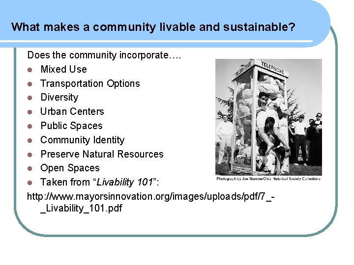 What makes a community livable and sustainable? Does the community incorporate…. l Mixed Use