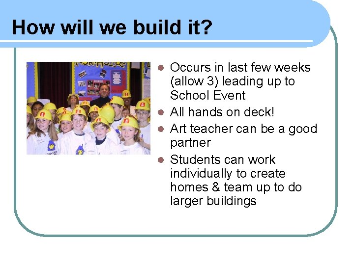 How will we build it? Occurs in last few weeks (allow 3) leading up