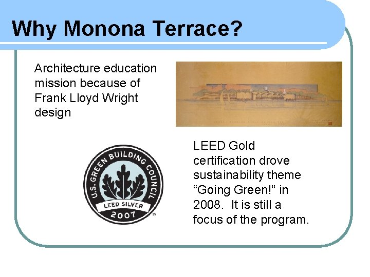 Why Monona Terrace? Architecture education mission because of Frank Lloyd Wright design LEED Gold
