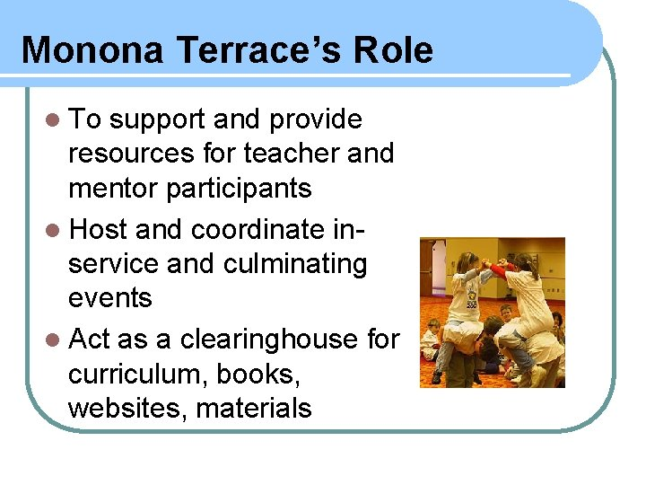 Monona Terrace's Role l To support and provide resources for teacher and mentor participants
