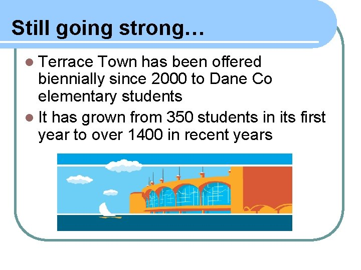 Still going strong… l Terrace Town has been offered biennially since 2000 to Dane