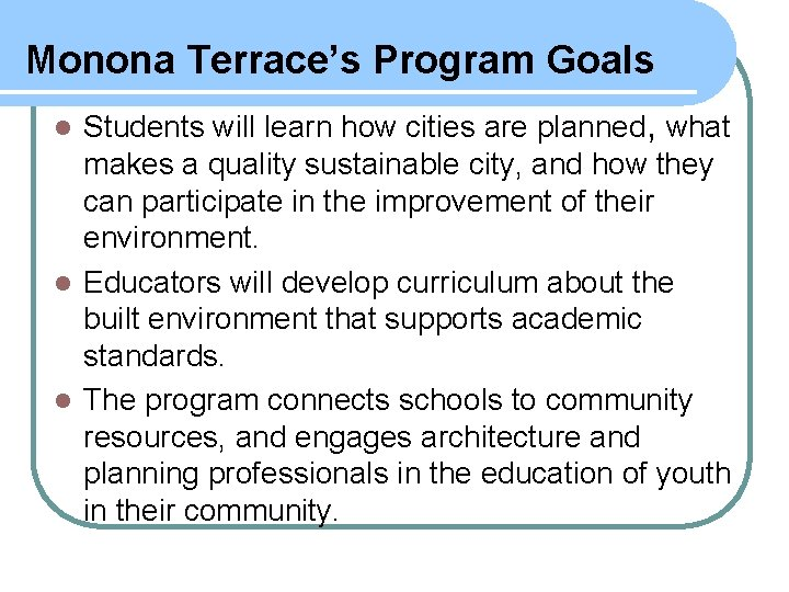 Monona Terrace's Program Goals Students will learn how cities are planned, what makes a