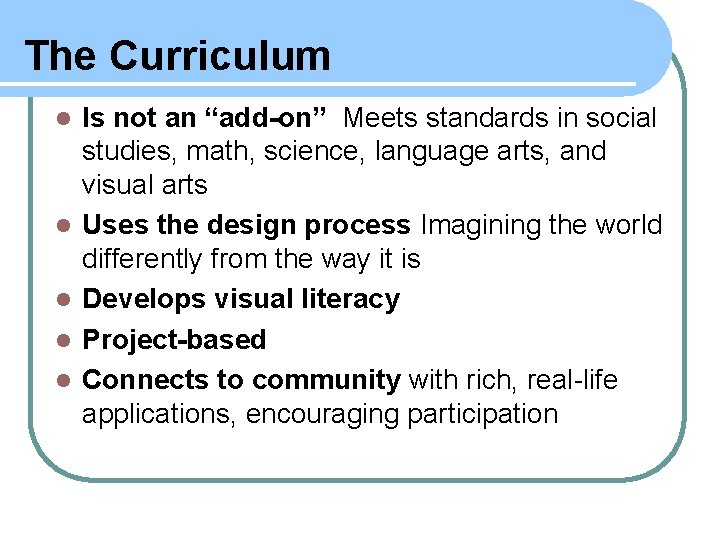 """The Curriculum l l l Is not an """"add-on"""" Meets standards in social studies,"""