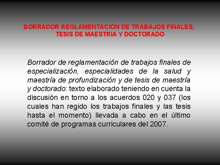 BORRADOR REGLAMENTACIÓN DE TRABAJOS FINALES, TESIS DE MAESTRIA Y DOCTORADO Borrador de reglamentación de