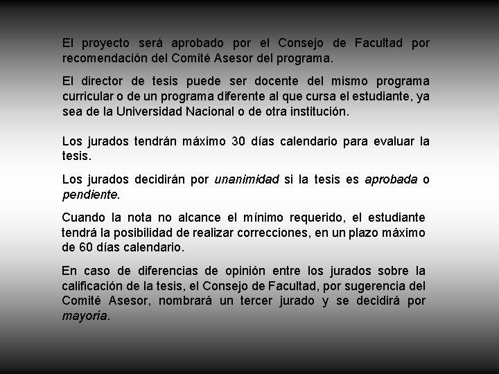 El proyecto será aprobado por el Consejo de Facultad por recomendación del Comité Asesor