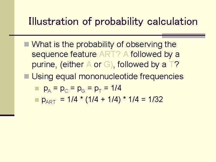 Illustration of probability calculation n What is the probability of observing the sequence feature