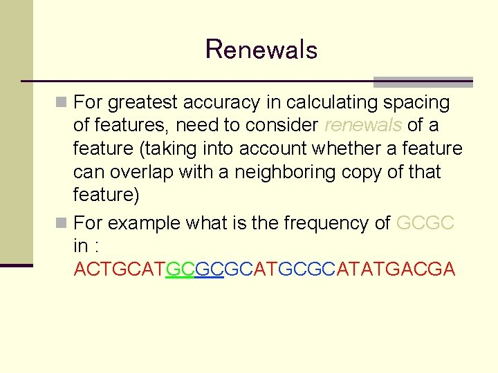 Renewals n For greatest accuracy in calculating spacing of features, need to consider renewals