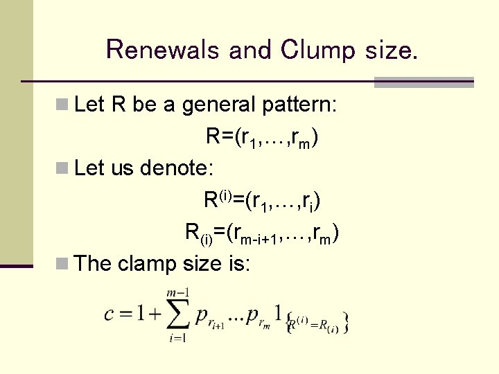 Renewals and Clump size. n Let R be a general pattern: R=(r 1, …,