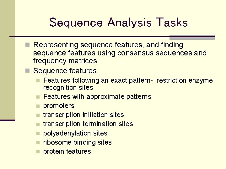 Sequence Analysis Tasks n Representing sequence features, and finding sequence features using consensus sequences