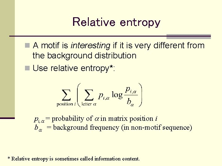 Relative entropy n A motif is interesting if it is very different from the