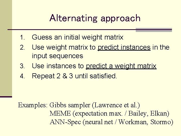Alternating approach Guess an initial weight matrix 2. Use weight matrix to predict instances