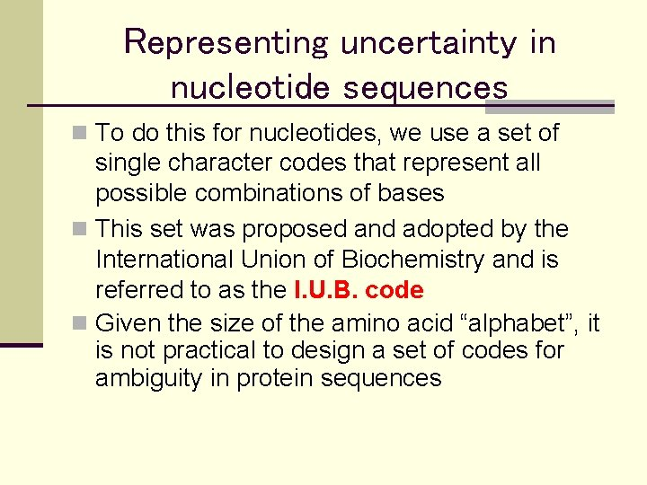 Representing uncertainty in nucleotide sequences n To do this for nucleotides, we use a