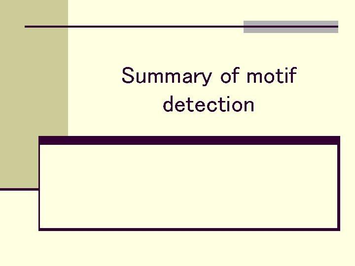 Summary of motif detection