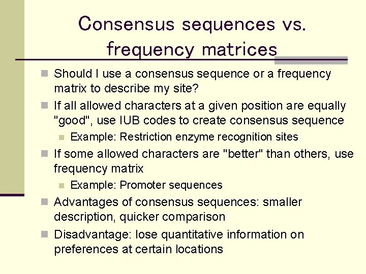 Consensus sequences vs. frequency matrices n Should I use a consensus sequence or a