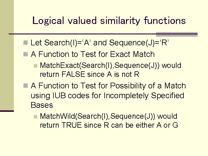 Logical valued similarity functions n Let Search(I)='A' and Sequence(J)='R' n A Function to Test