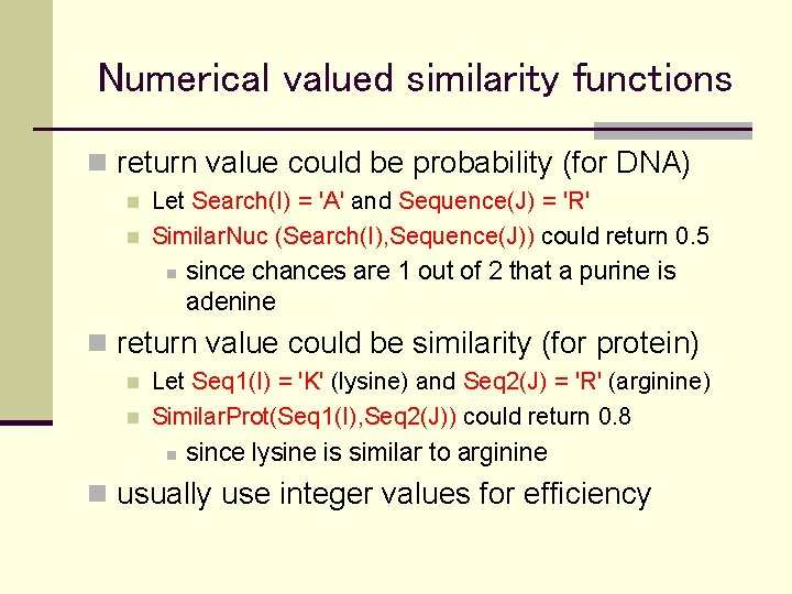Numerical valued similarity functions n return value could be probability (for DNA) n n