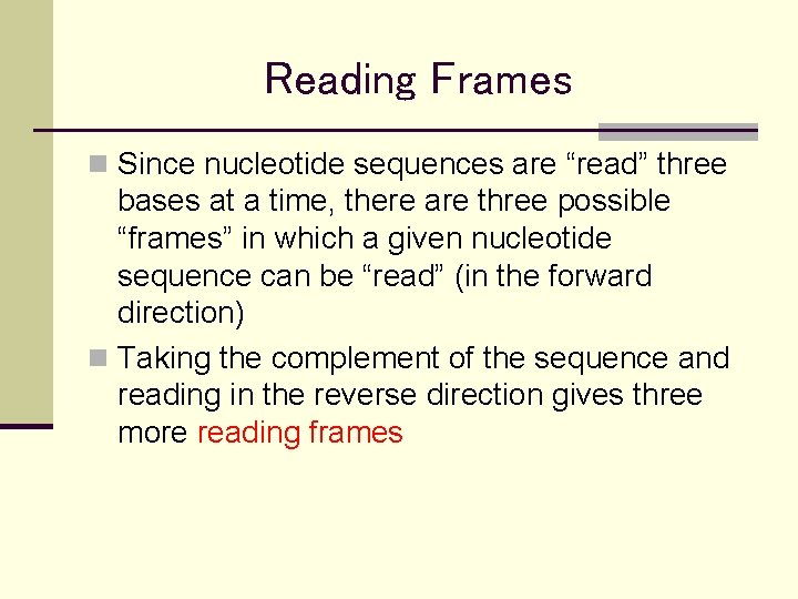 """Reading Frames n Since nucleotide sequences are """"read"""" three bases at a time, there"""