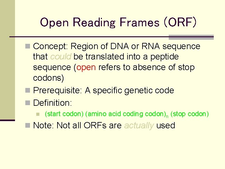 Open Reading Frames (ORF) n Concept: Region of DNA or RNA sequence that could