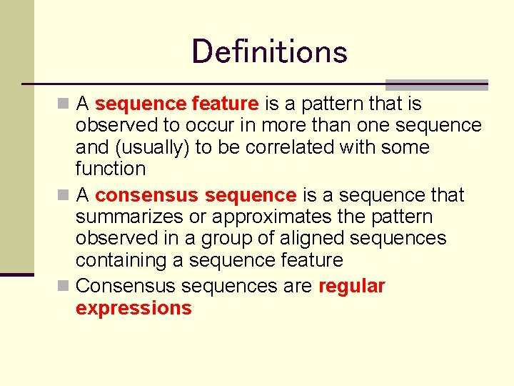Definitions n A sequence feature is a pattern that is observed to occur in