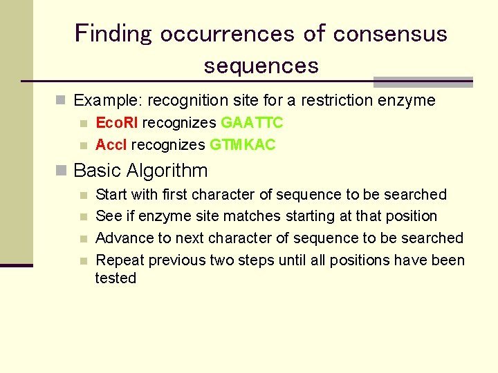 Finding occurrences of consensus sequences n Example: recognition site for a restriction enzyme n