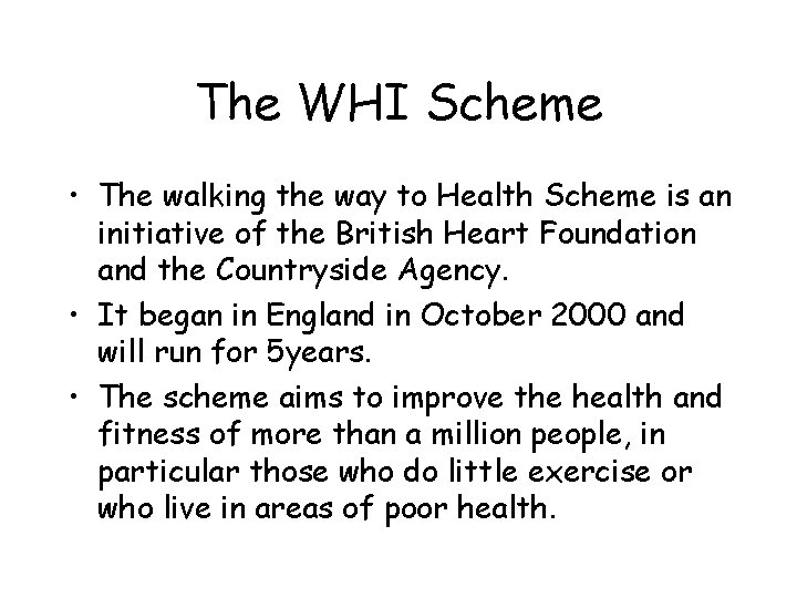The WHI Scheme • The walking the way to Health Scheme is an initiative