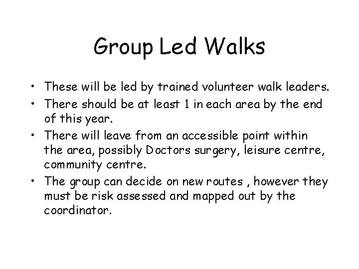 Group Led Walks • These will be led by trained volunteer walk leaders. •