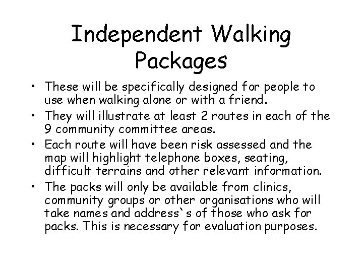 Independent Walking Packages • These will be specifically designed for people to use when