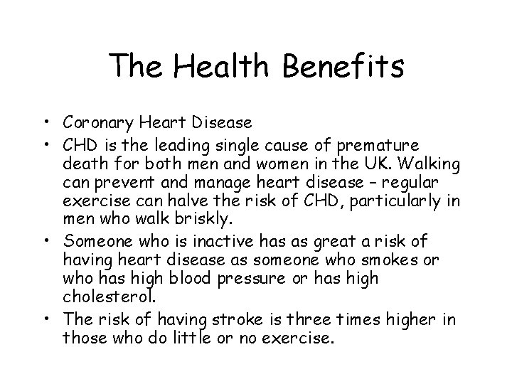 The Health Benefits • Coronary Heart Disease • CHD is the leading single cause