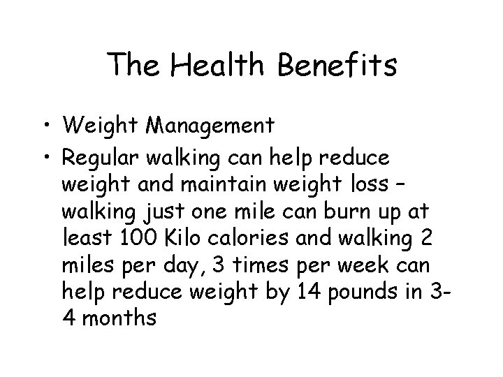 The Health Benefits • Weight Management • Regular walking can help reduce weight and