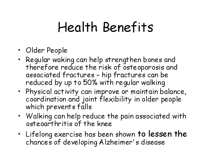 Health Benefits • Older People • Regular waking can help strengthen bones and therefore