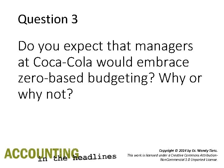 Question 3 Do you expect that managers at Coca-Cola would embrace zero-based budgeting? Why
