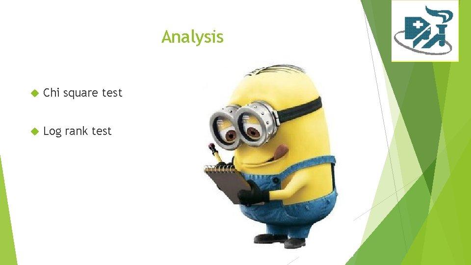 Analysis Chi square test Log rank test