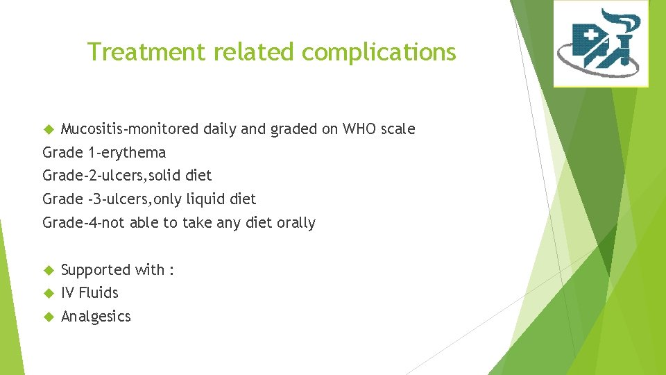 Treatment related complications Mucositis-monitored daily and graded on WHO scale Grade 1 -erythema Grade-2
