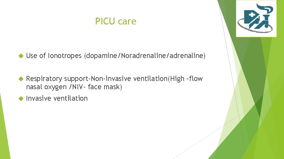 PICU care Use of Ionotropes (dopamine/Noradrenaline/adrenaline) Respiratory support-Non-invasive ventilation(High –flow nasal oxygen /NIV- face