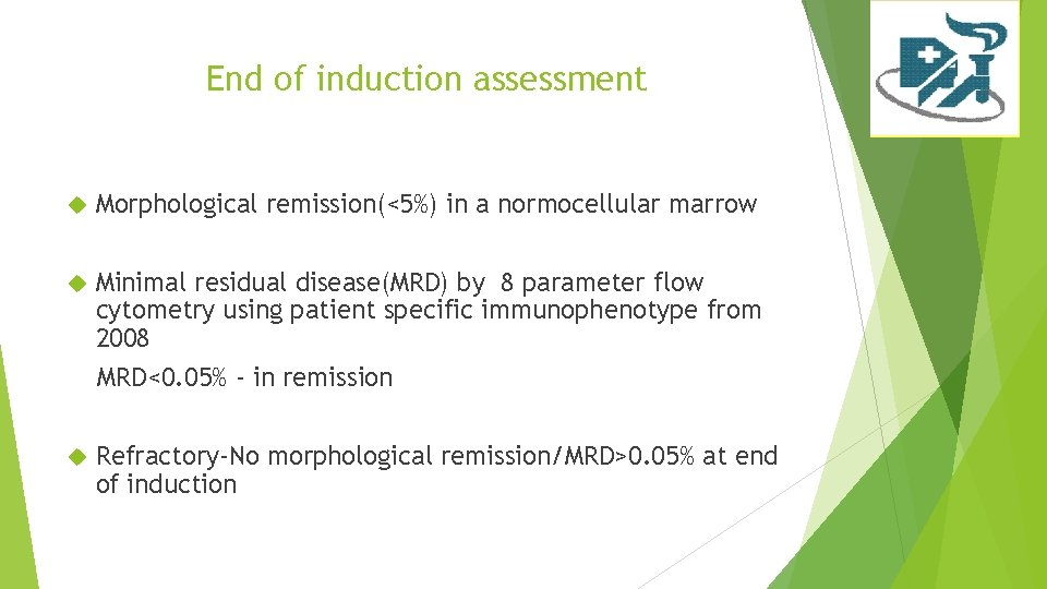 End of induction assessment Morphological remission(<5%) in a normocellular marrow Minimal residual disease(MRD) by