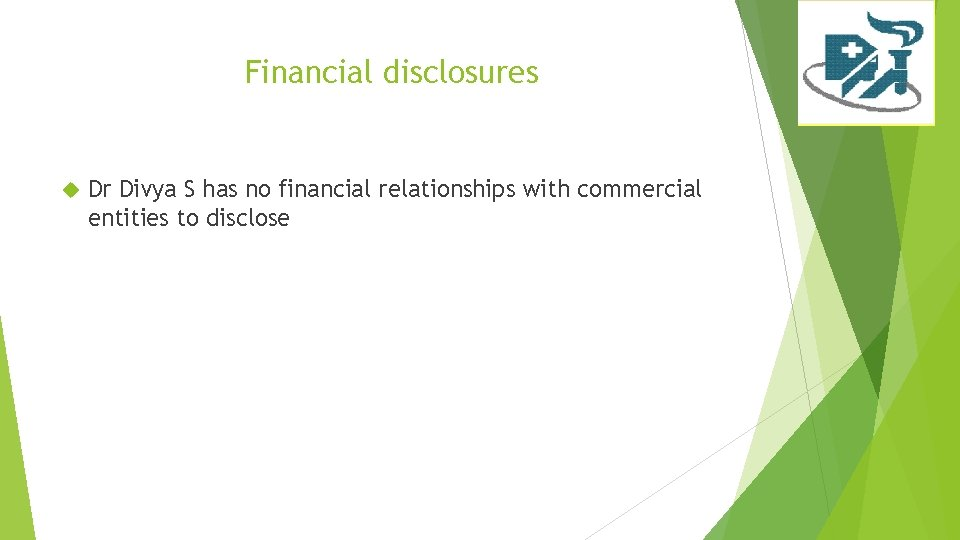 Financial disclosures Dr Divya S has no financial relationships with commercial entities to disclose